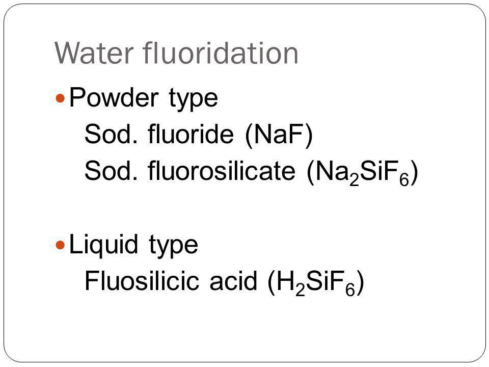 Water fluoridation Powder type Sod. fluoride (NaF)