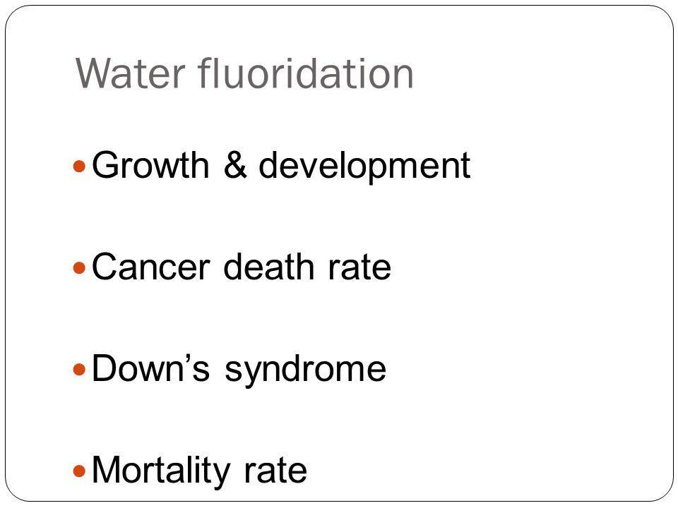 Water fluoridation Growth & development Cancer death rate