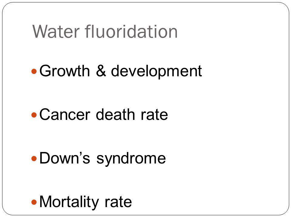 Water fluoridation Growth & development Cancer death rate