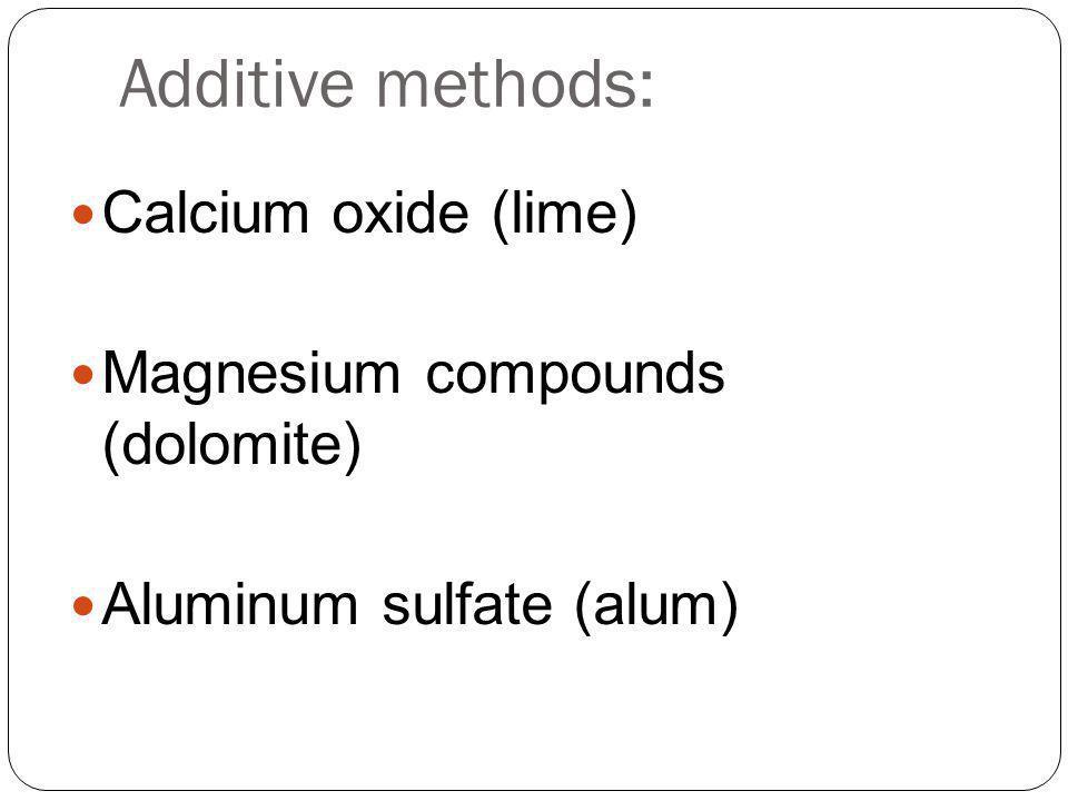 Additive methods: Calcium oxide (lime) Magnesium compounds (dolomite)