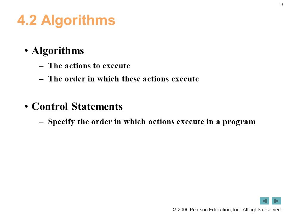 4.2 Algorithms Algorithms Control Statements The actions to execute