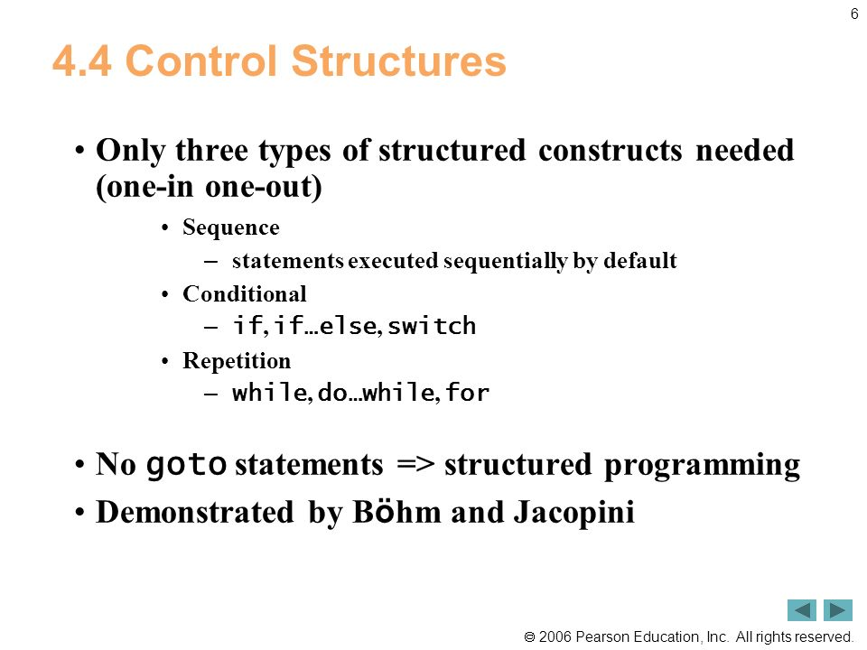 4.4 Control Structures Only three types of structured constructs needed (one-in one-out) Sequence.