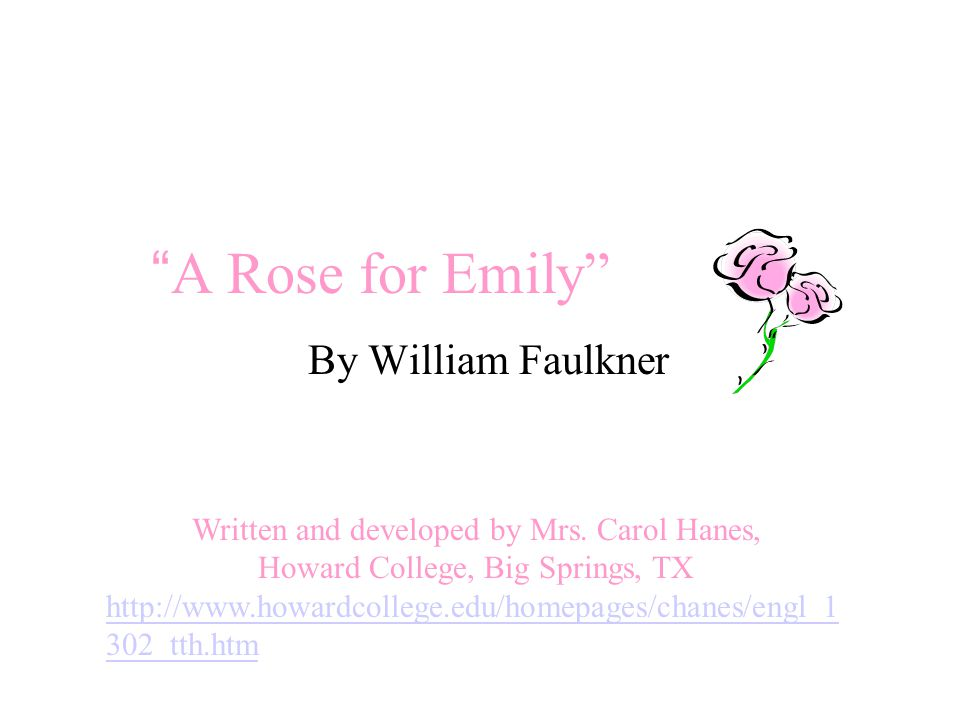 role men rose emily rose emily william faulkner Conflicts in the story a rose for emily by william faulkner essaysin the story a rose for emily william faulkner portrays two types of conflicts the readers through the author's eye encounter these conflicts.