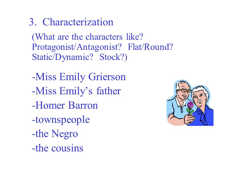 3. Characterization -Miss Emily Grierson -Miss Emily's father