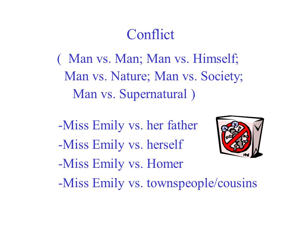 Conflict ( Man vs. Man; Man vs. Himself;