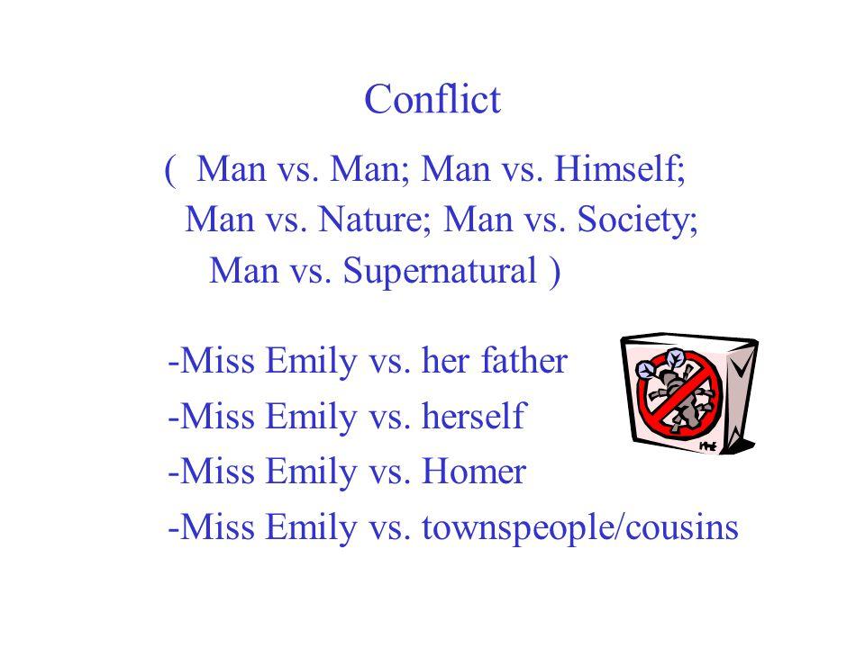 Conflict ( Man vs. Man; Man vs. Himself;