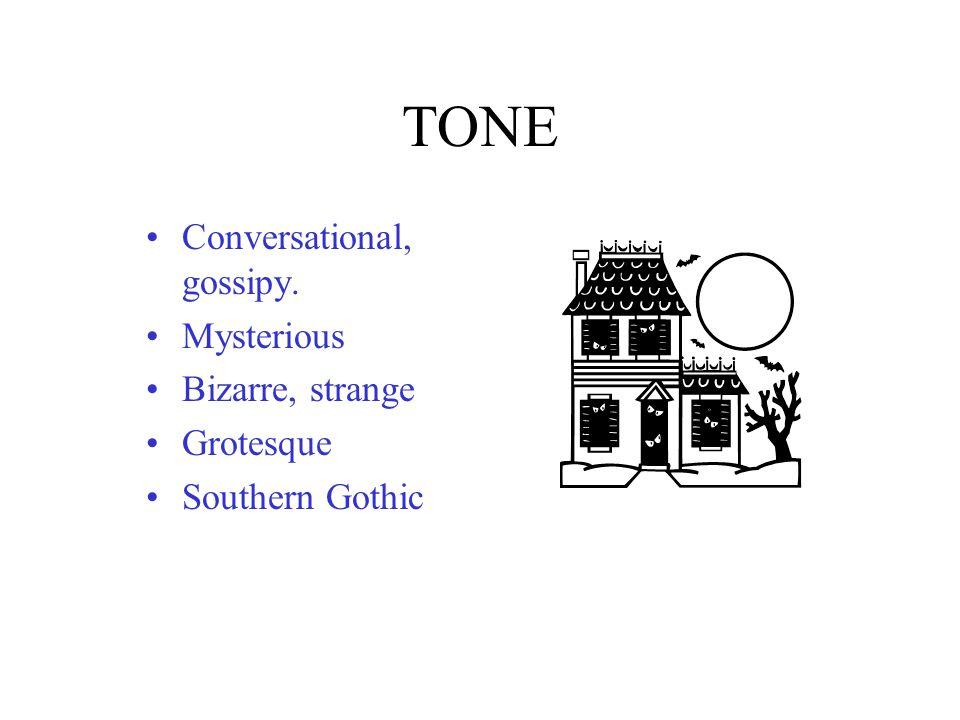 TONE Conversational, gossipy. Mysterious Bizarre, strange Grotesque
