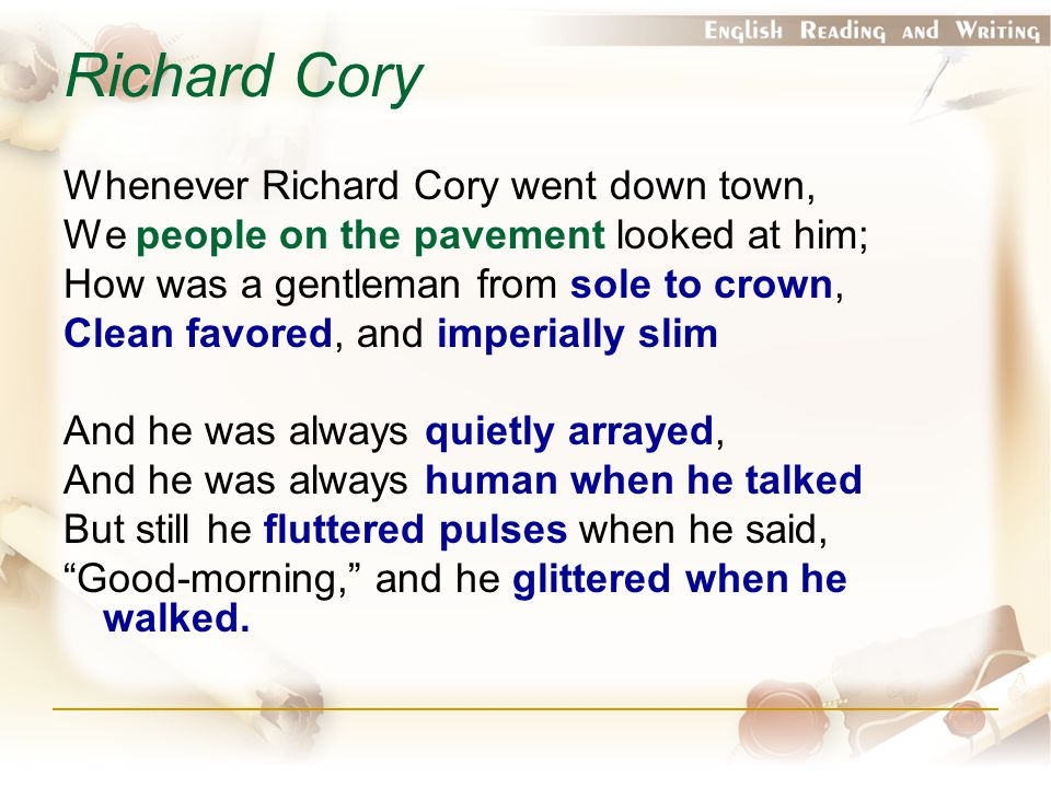 Richard Cory Whenever Richard Cory went down town,
