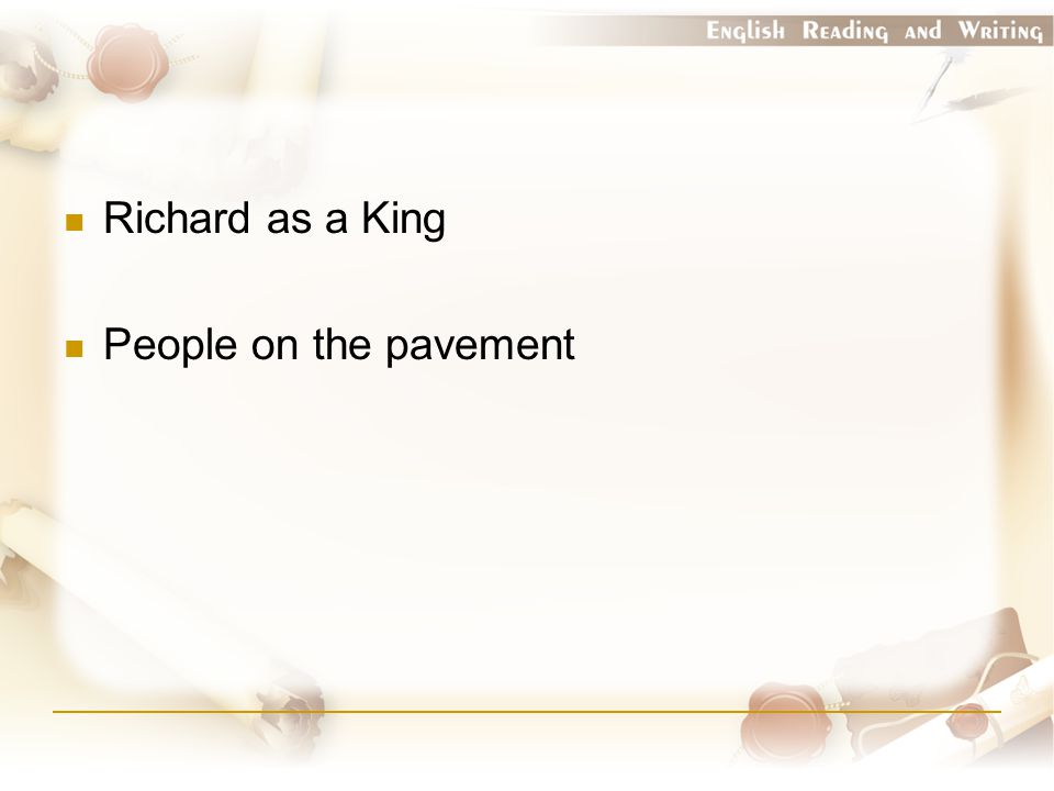Richard as a King People on the pavement