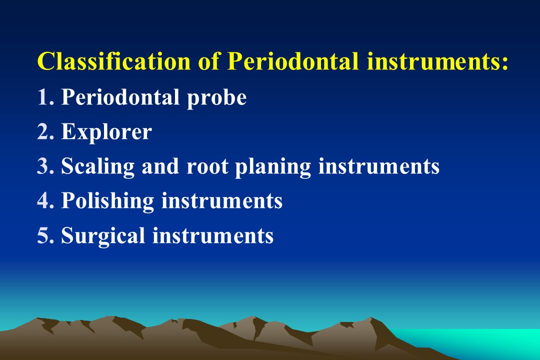 Classification of Periodontal instruments:
