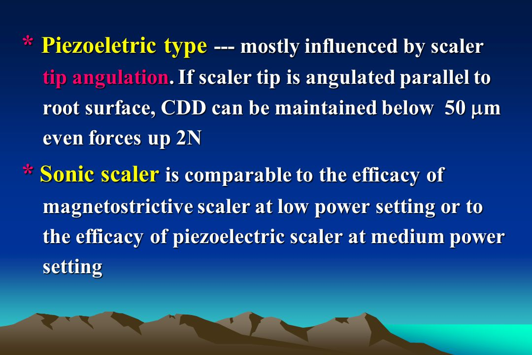 * Piezoeletric type --- mostly influenced by scaler