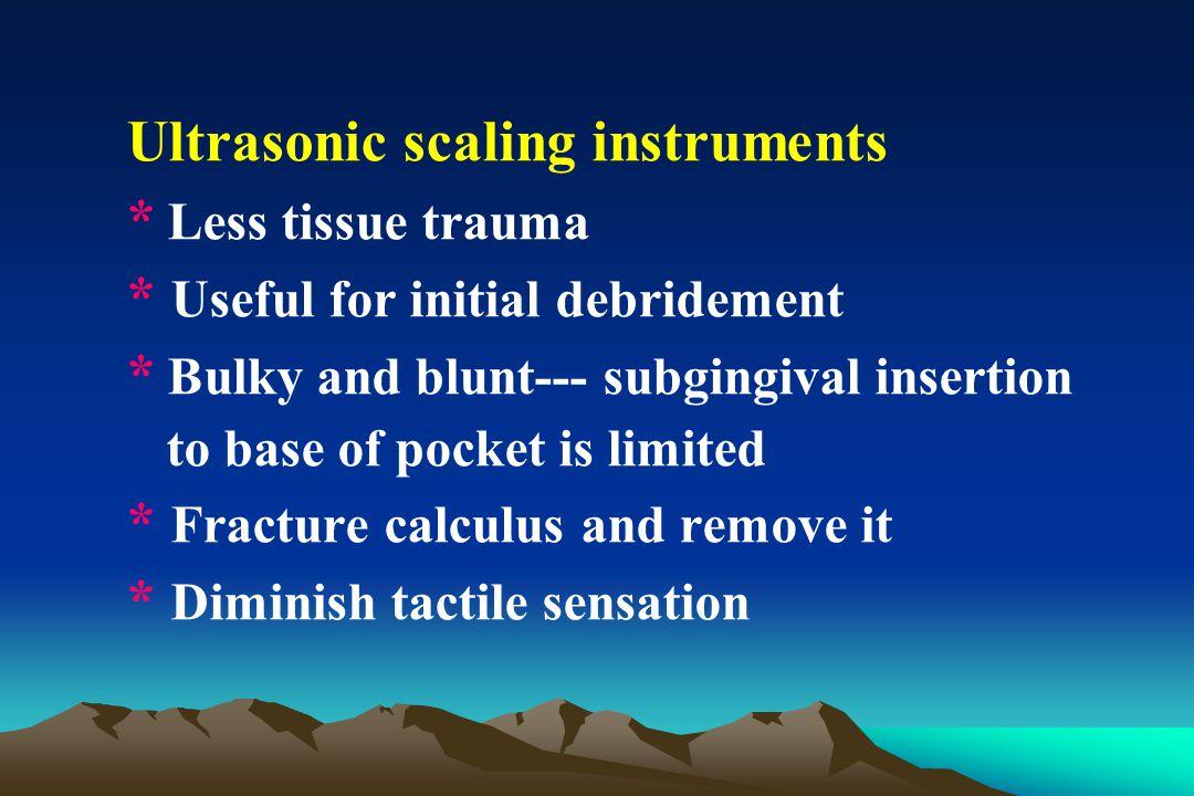 Ultrasonic scaling instruments * Less tissue trauma