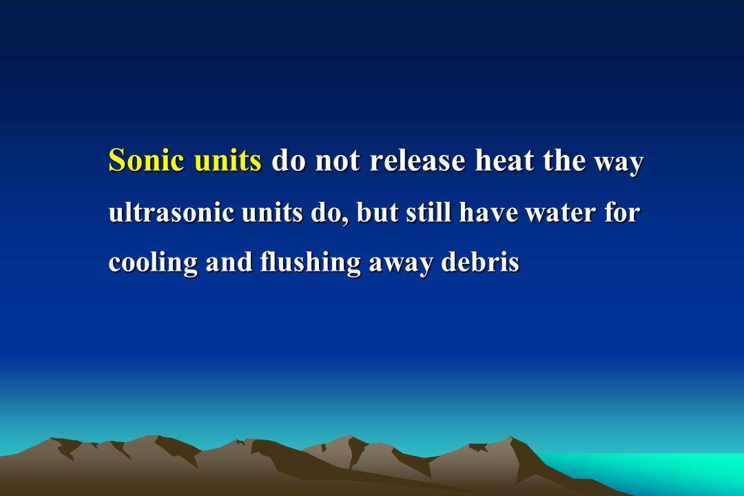 Sonic units do not release heat the way