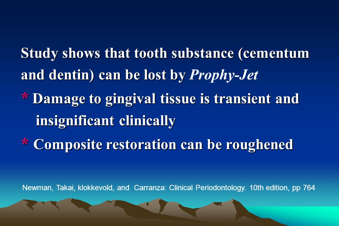 * Damage to gingival tissue is transient and