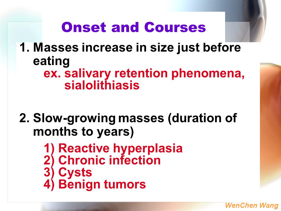 Onset and Courses 1. Masses increase in size just before eating