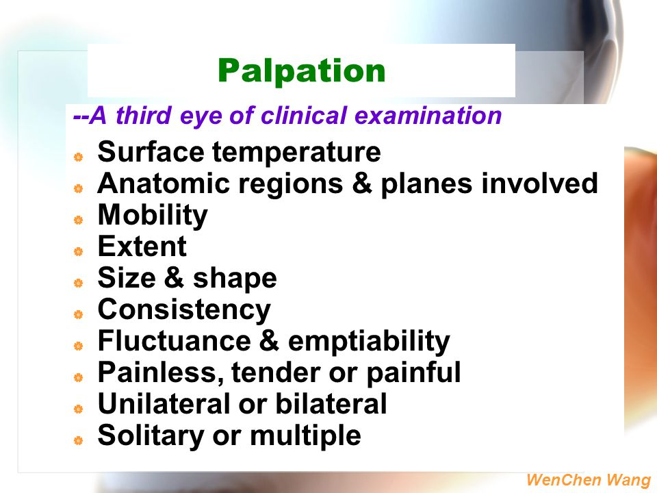 Palpation Surface temperature Anatomic regions & planes involved