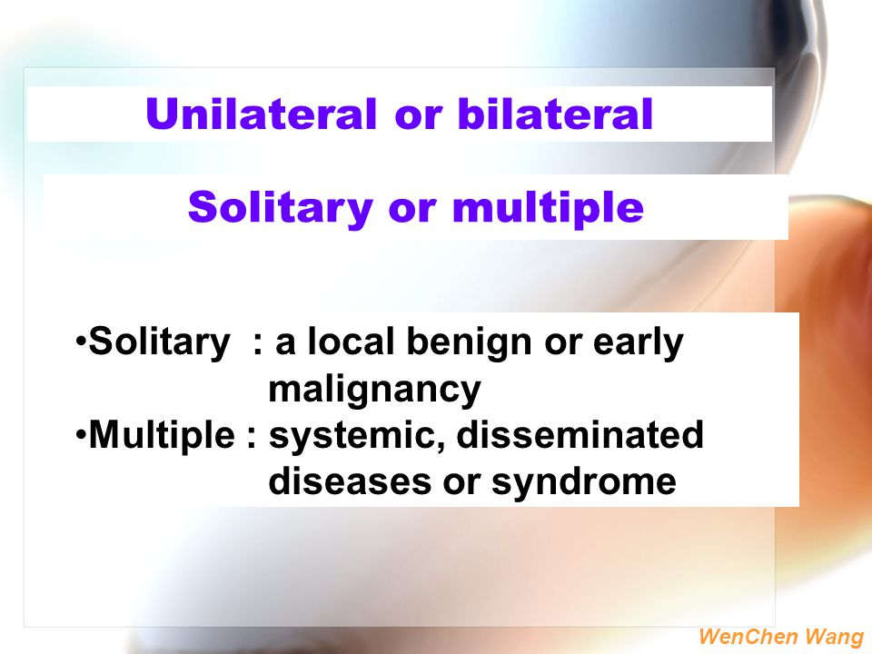 Unilateral or bilateral