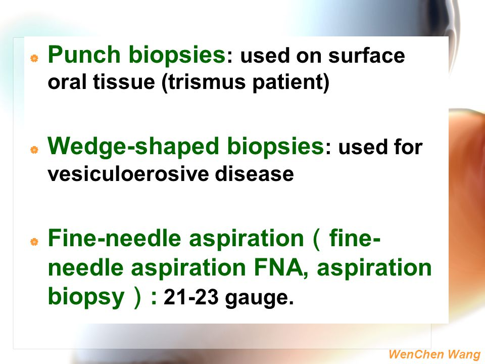 Punch biopsies: used on surface oral tissue (trismus patient)