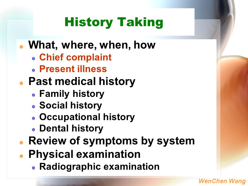 History Taking What, where, when, how Past medical history