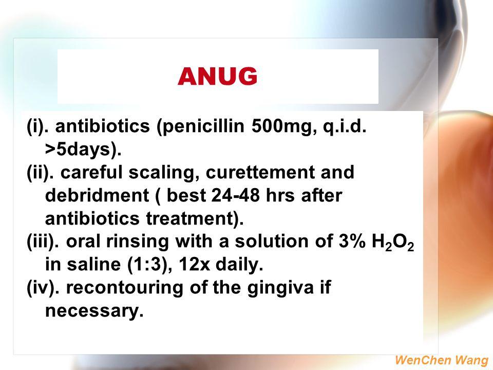 ANUG (i). antibiotics (penicillin 500mg, q.i.d. >5days).