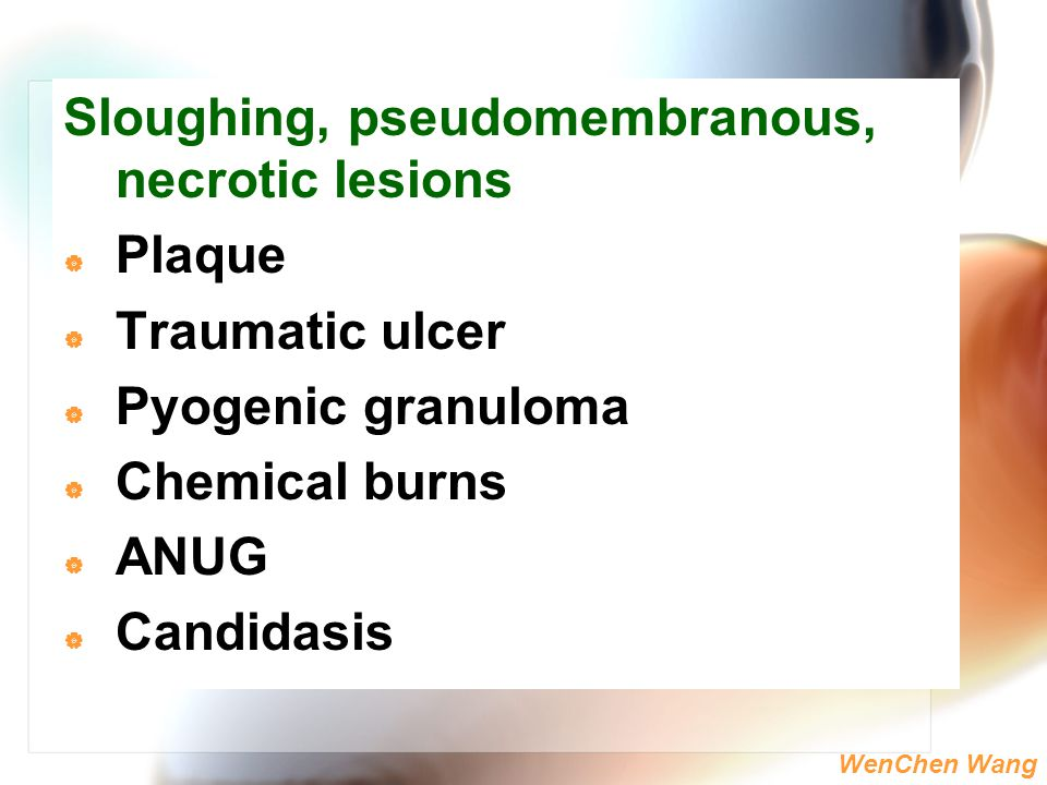 Sloughing, pseudomembranous, necrotic lesions