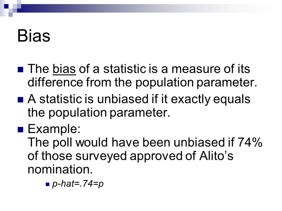Bias The bias of a statistic is a measure of its difference from the population parameter.