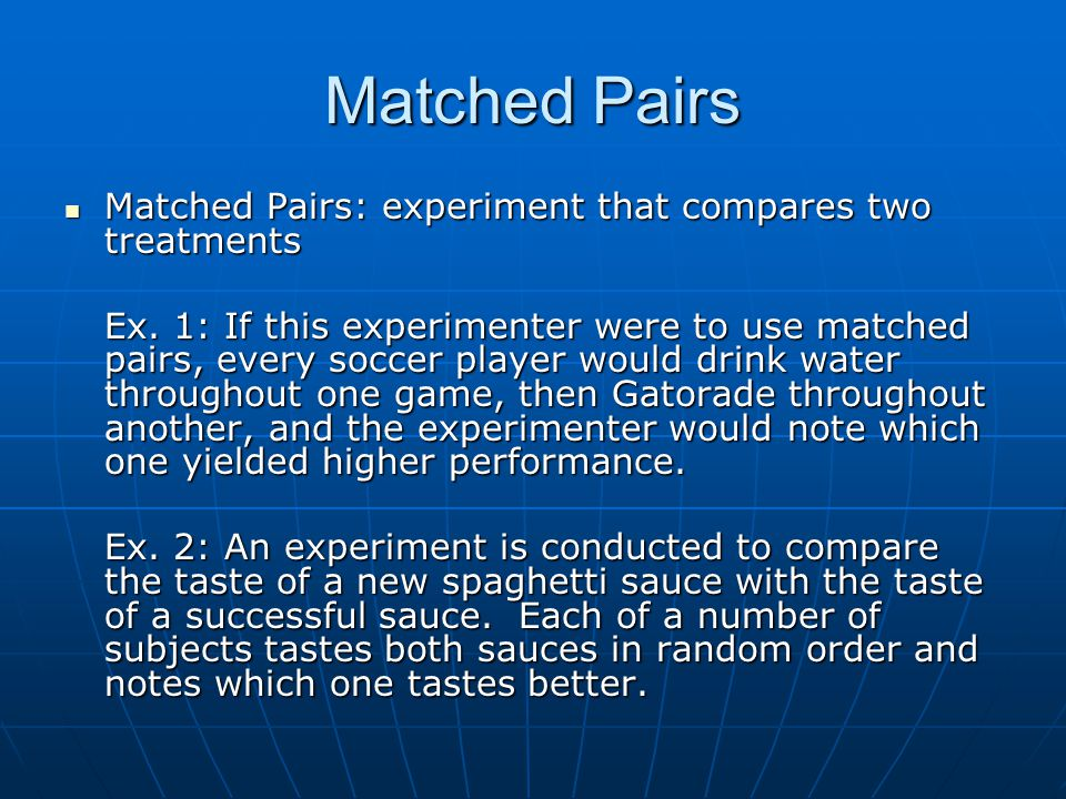 Matched Pairs Matched Pairs: experiment that compares two treatments