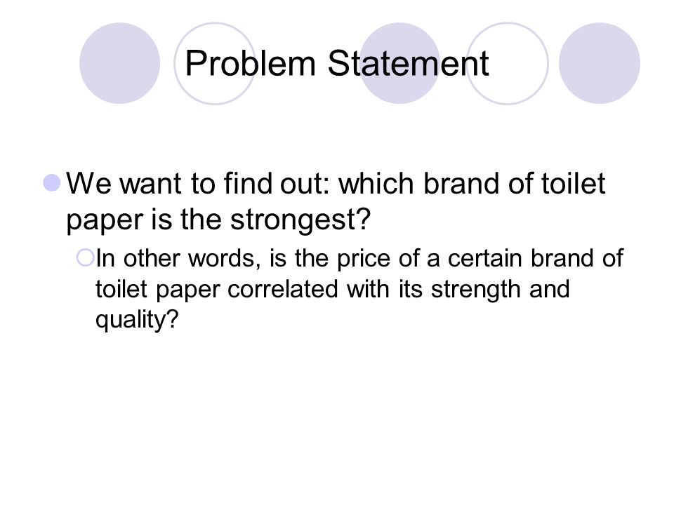 Problem Statement We want to find out: which brand of toilet paper is the strongest