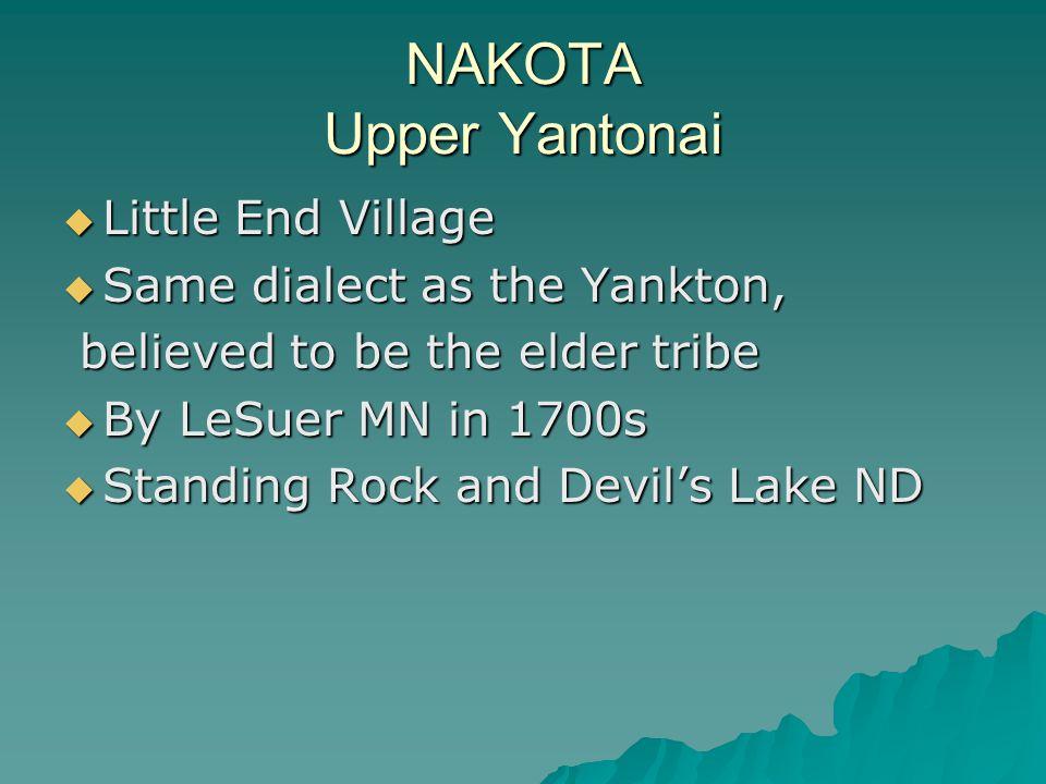 NAKOTA Upper Yantonai Little End Village Same dialect as the Yankton,