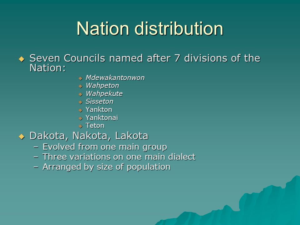 Nation distribution Seven Councils named after 7 divisions of the Nation: Mdewakantonwon. Wahpeton.