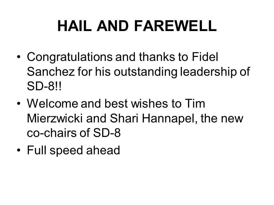 HAIL AND FAREWELL Congratulations and thanks to Fidel Sanchez for his outstanding leadership of SD-8!!