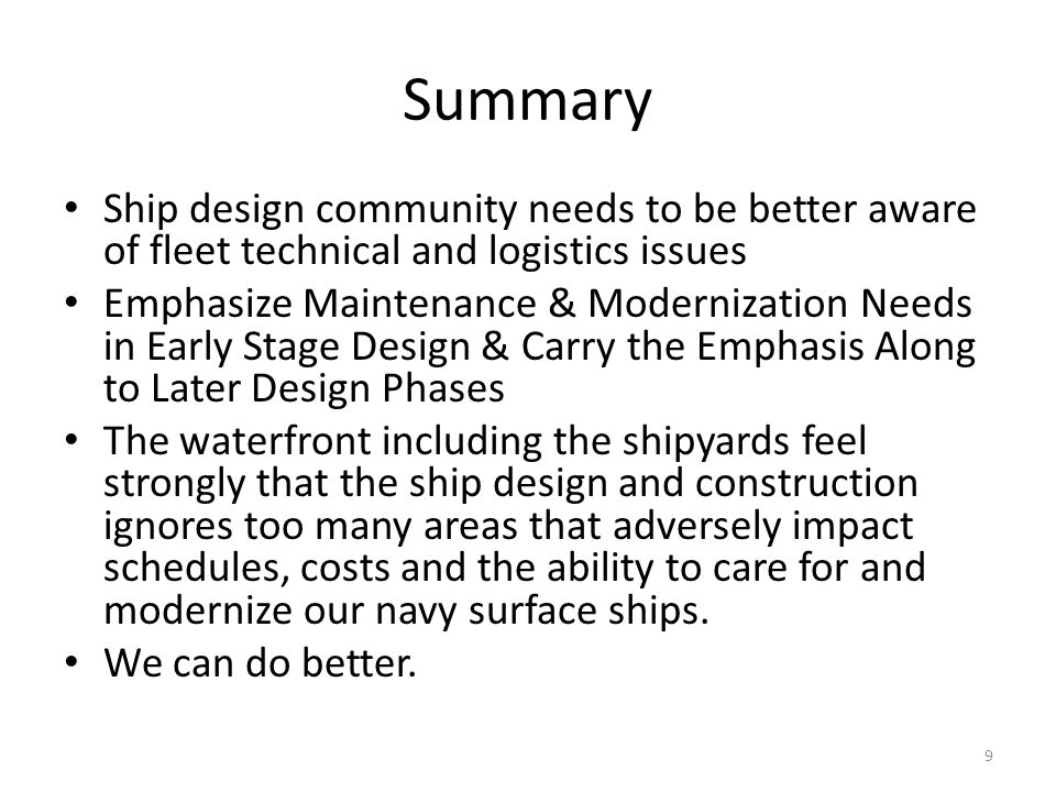 Summary Ship design community needs to be better aware of fleet technical and logistics issues.