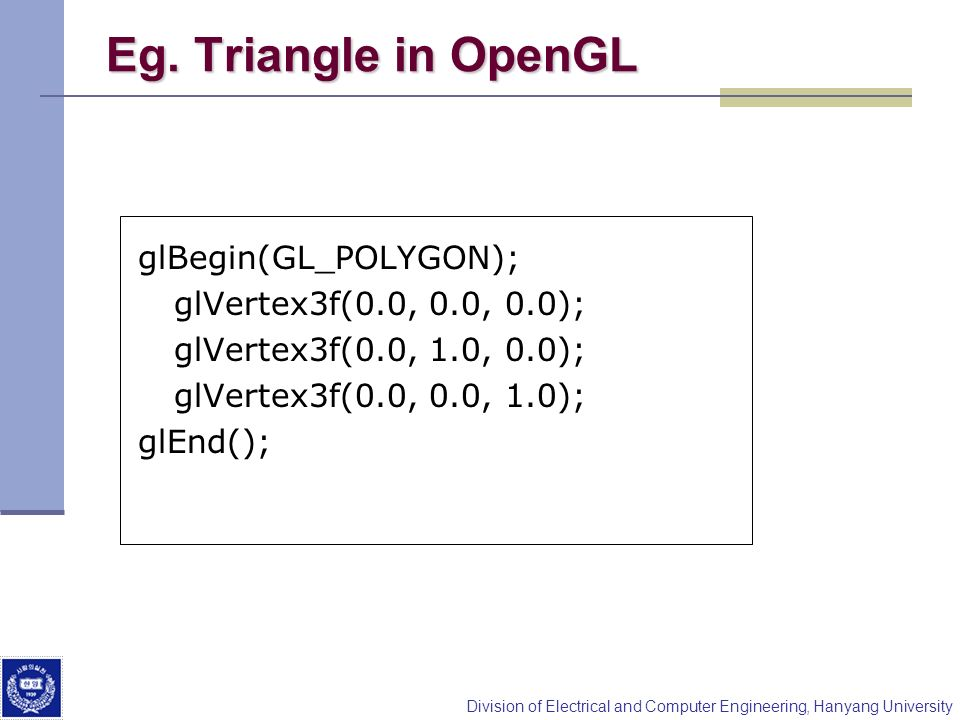 Eg. Triangle in OpenGL glBegin(GL_POLYGON); glVertex3f(0.0, 0.0, 0.0);