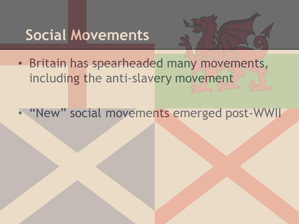 Social Movements Britain has spearheaded many movements, including the anti-slavery movement.