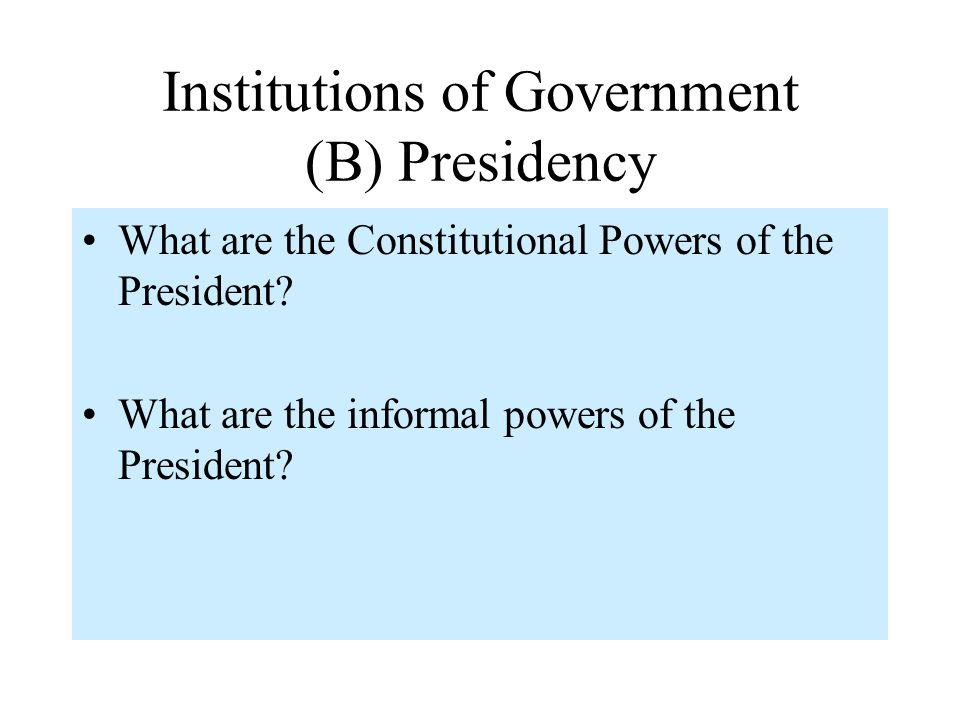 Institutions of Government (B) Presidency