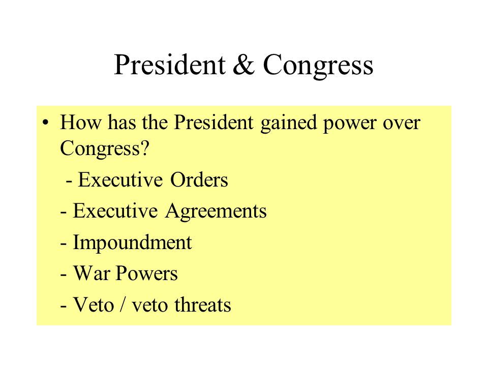 President & Congress How has the President gained power over Congress