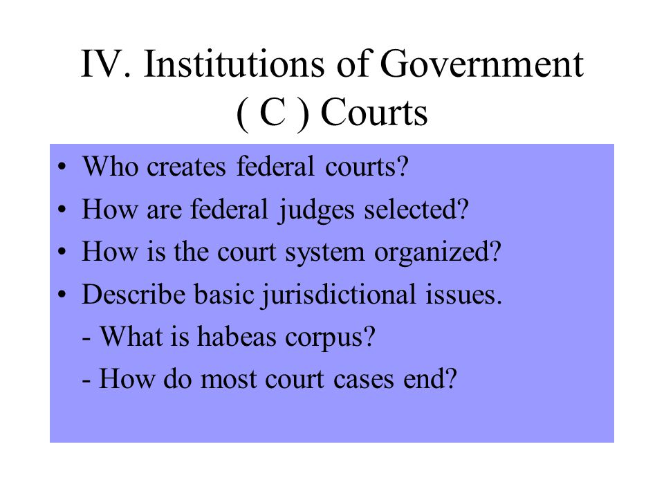 IV. Institutions of Government ( C ) Courts