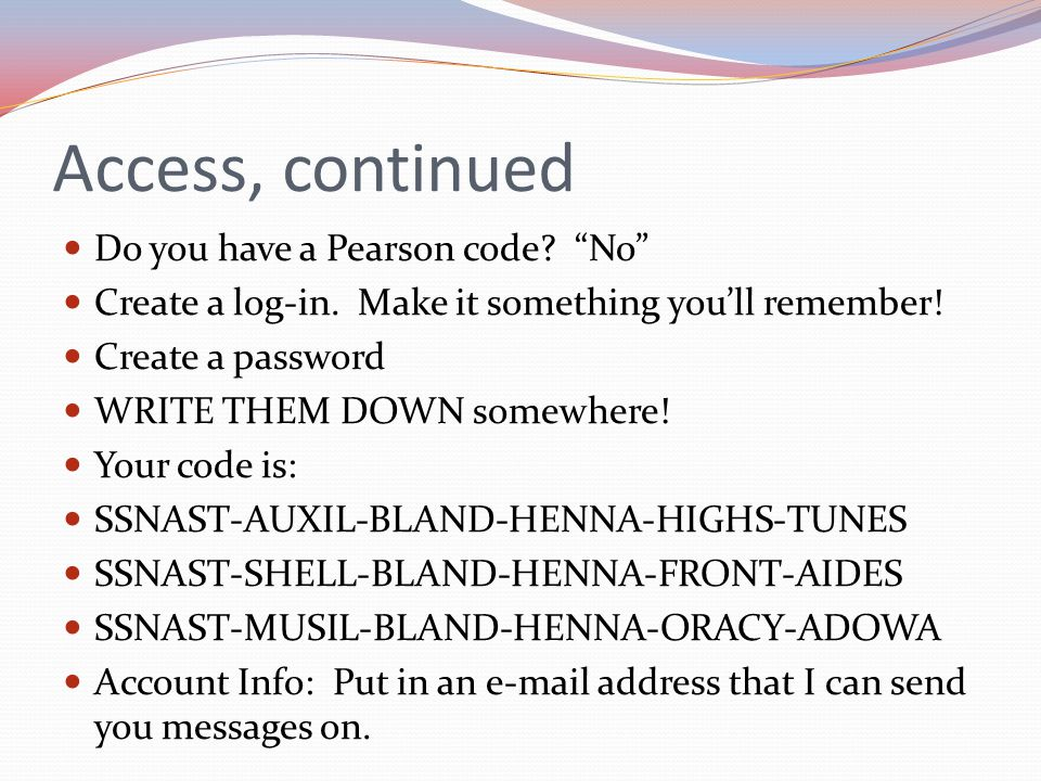 Access, continued Do you have a Pearson code No