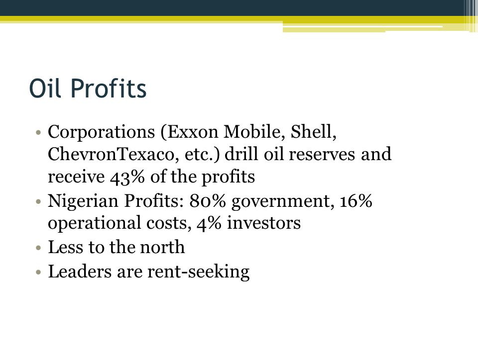 Oil Profits Corporations (Exxon Mobile, Shell, ChevronTexaco, etc.) drill oil reserves and receive 43% of the profits.