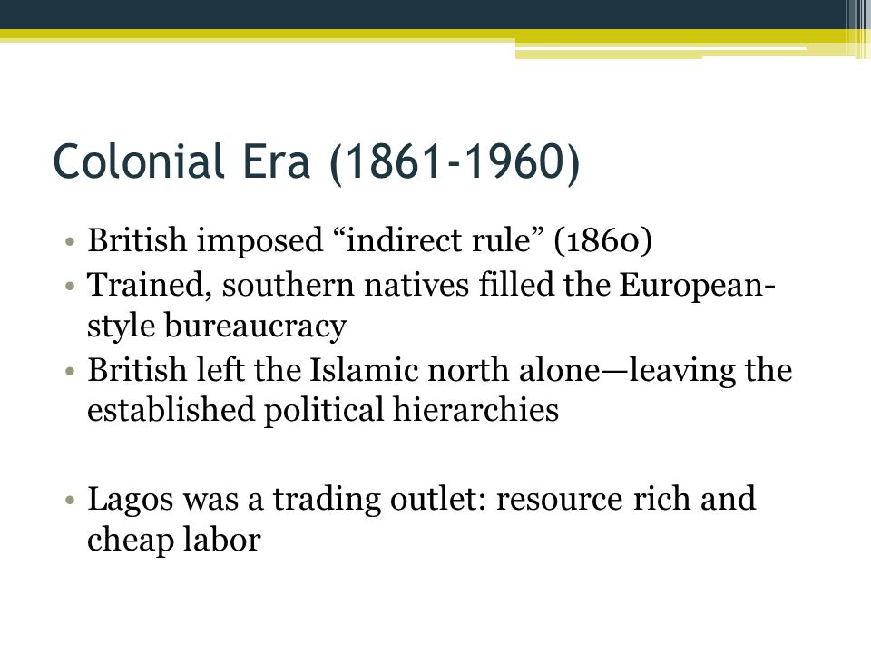 Colonial Era (1861-1960) British imposed indirect rule (1860)