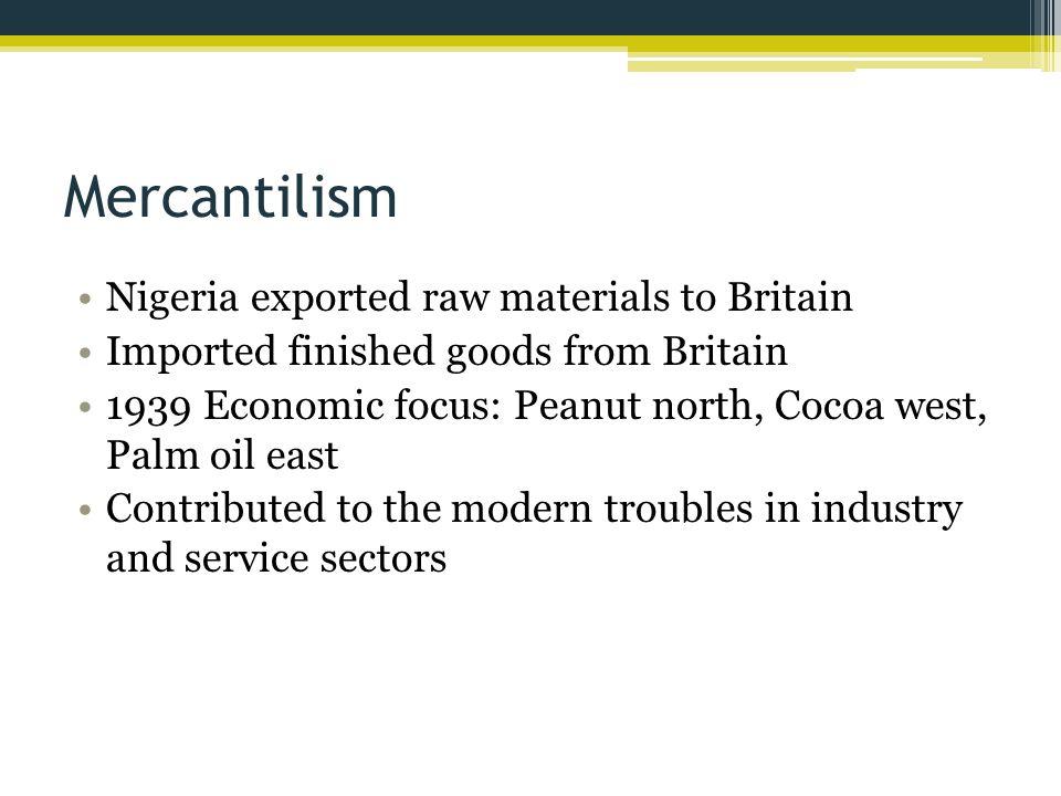 Mercantilism Nigeria exported raw materials to Britain