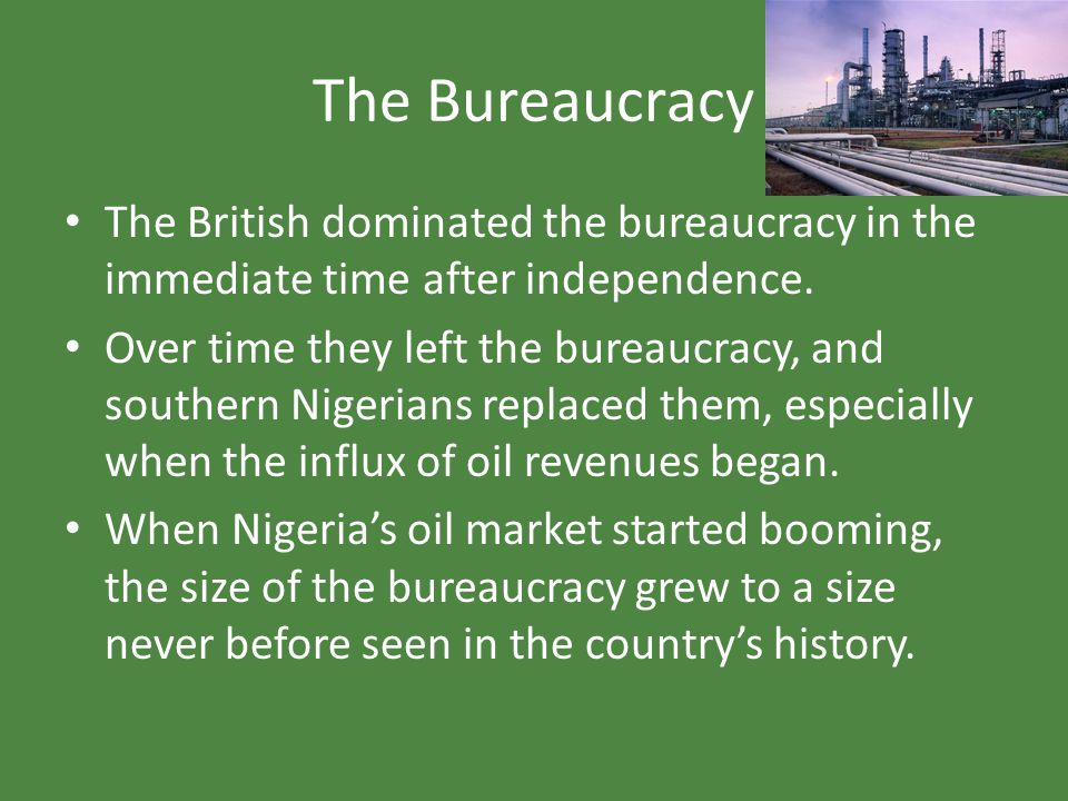 The Bureaucracy The British dominated the bureaucracy in the immediate time after independence.