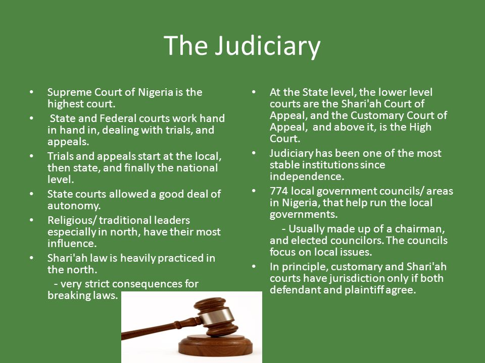 The Judiciary Supreme Court of Nigeria is the highest court.