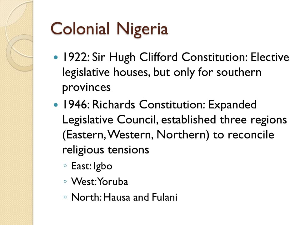 Colonial Nigeria 1922: Sir Hugh Clifford Constitution: Elective legislative houses, but only for southern provinces.