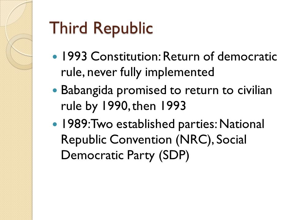Third Republic 1993 Constitution: Return of democratic rule, never fully implemented.