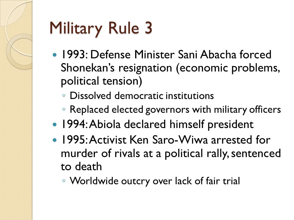 Military Rule 3 1993: Defense Minister Sani Abacha forced Shonekan's resignation (economic problems, political tension)