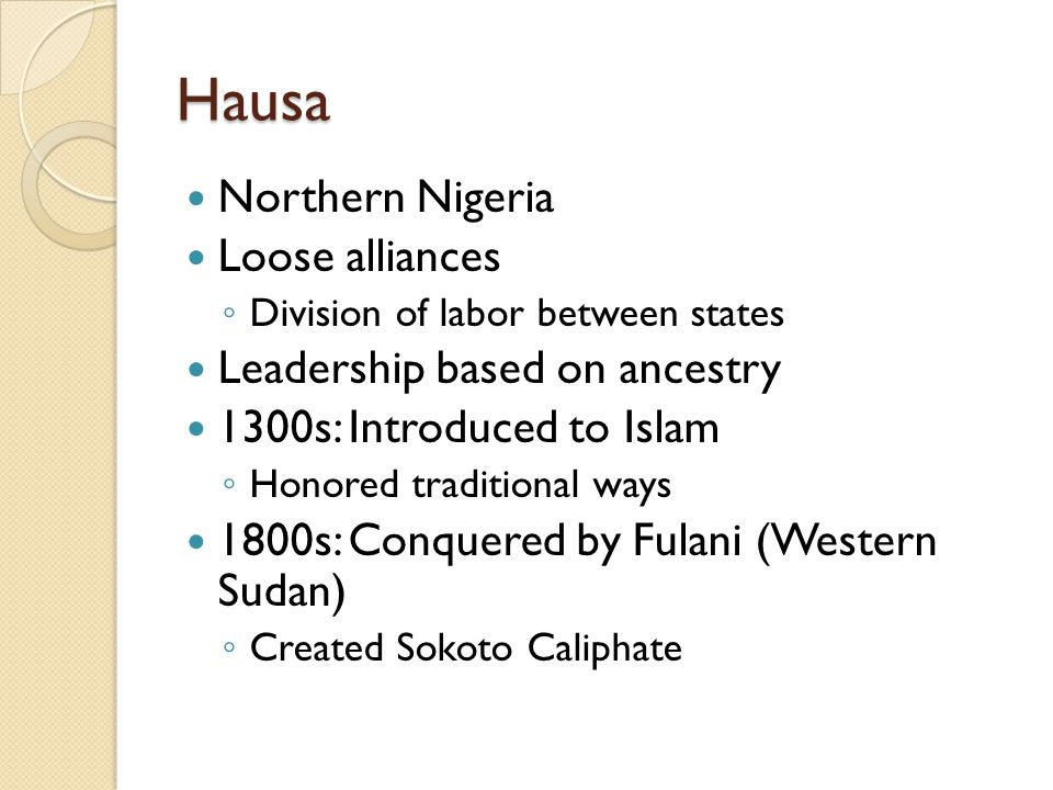 Hausa Northern Nigeria Loose alliances Leadership based on ancestry