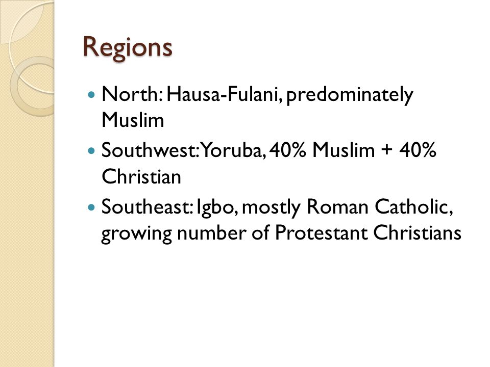 Regions North: Hausa-Fulani, predominately Muslim