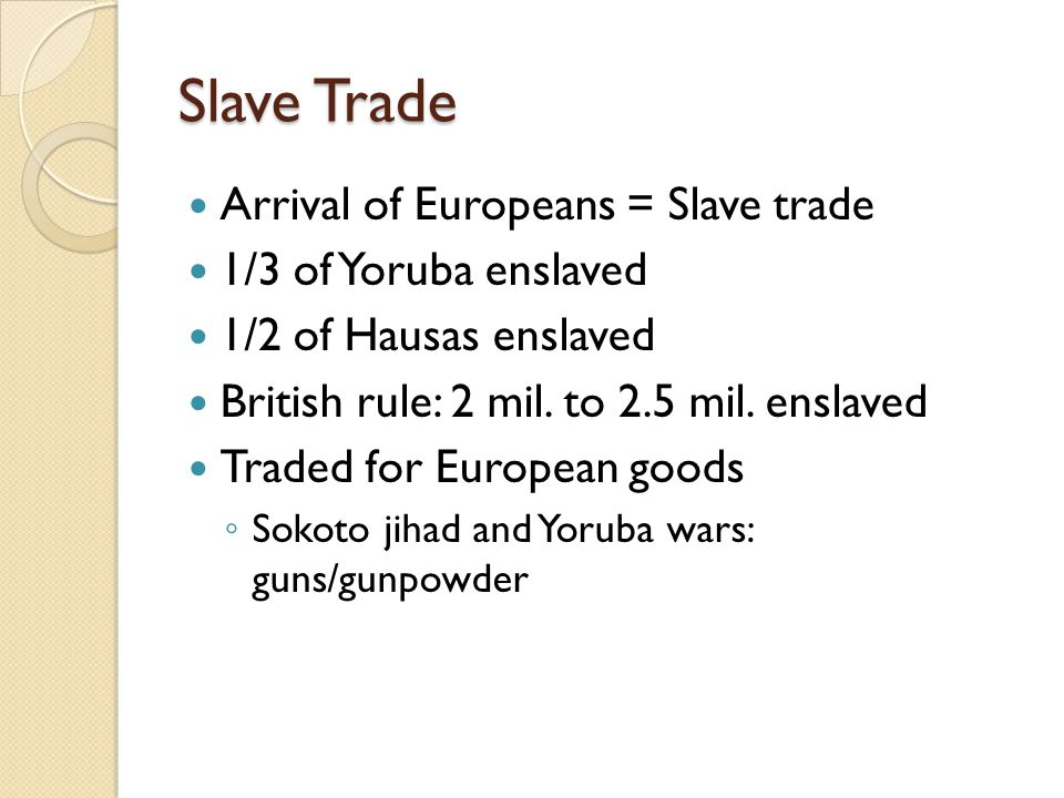 Slave Trade Arrival of Europeans = Slave trade 1/3 of Yoruba enslaved