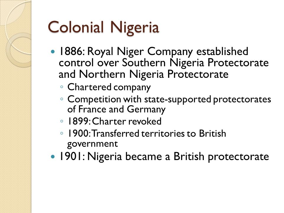 Colonial Nigeria 1886: Royal Niger Company established control over Southern Nigeria Protectorate and Northern Nigeria Protectorate.